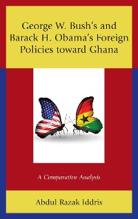 Cover George W. Bush's and Barack H. Obama's Foreign Policies toward Ghana