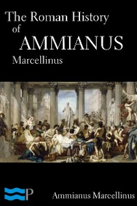 Cover The Roman History of Ammianus Marcellinus
