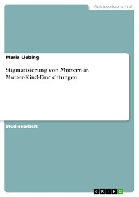 Cover Stigmatisierung von Müttern in Mutter-Kind-Einrichtungen