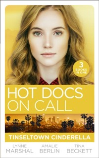 Cover Hot Docs On Call: Tinseltown Cinderella: His Pregnant Sleeping Beauty (The Hollywood Hills Clinic) / Taming Hollywood's Ultimate Playboy (The Hollywood Hills Clinic) / Winning Back His Doctor Bride (The Hollywood Hills Clinic)