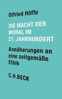 Cover Die Macht der Moral im 21. Jahrhundert