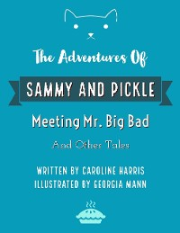Cover The Adventures of Sammy and Pickle: Meeting Mr. Big Bad and Other Tales