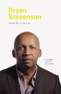 Cover I Know This to be True: Bryan Stevenson