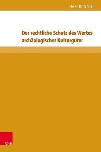 Cover Der rechtliche Schutz des Wertes archäologischer Kulturgüter