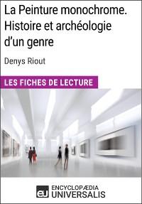 Cover La Peinture monochrome. Histoire et archéologie d'un genre de Denys Riout