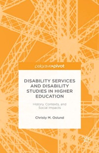 Cover Disability Services and Disability Studies in Higher Education: History, Contexts, and Social Impacts