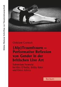 Cover (Alp)Traumfrauen - Performative Reflexion von Gender in der britischen Live Art