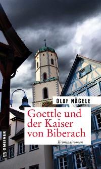 Cover Goettle und der Kaiser von Biberach
