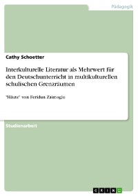 Cover Interkulturelle Literatur als Mehrwert für den Deutschunterricht in multikulturellen schulischen Grenzräumen