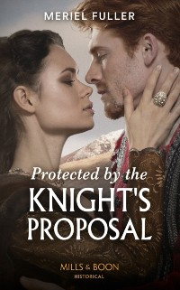 Cover Protected By The Knight's Proposal (Mills & Boon Historical)