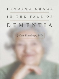 Cover Finding Grace in the Face of Dementia
