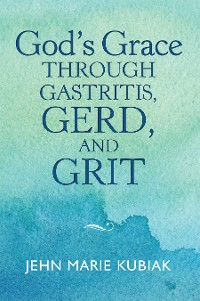 Cover God'S Grace Through Gastritis, Gerd, and Grit