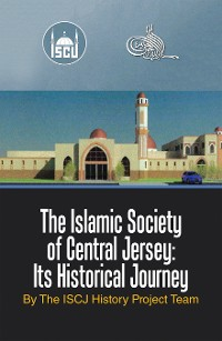 Cover The Islamic Society of Central Jersey: Its Historical Journey
