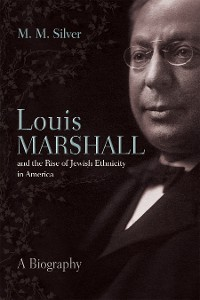 Cover Louis Marshall and the Rise of Jewish Ethnicity in America