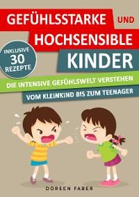 Cover GEFÜHLSSTARKE & HOCHSENSIBLE KINDER - die intensive Gefühlswelt verstehen : vom Kleinkind bis zum Teenager