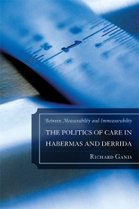 Cover The Politics of Care in Habermas and Derrida