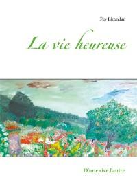 Cover La vie heureuse