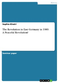 Cover The Revolution in East Germany in 1989. A Peaceful Revolution?