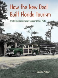 Cover How the New Deal Built Florida Tourism