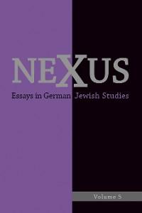 Cover Nexus: Essays in German Jewish Studies, Volume 5