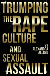Cover Trumping The Rape Culture and Sexual Assault