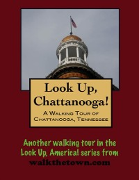 Cover Look Up, Chattanooga! A Walking Tour of Chattanooga, Tennessee