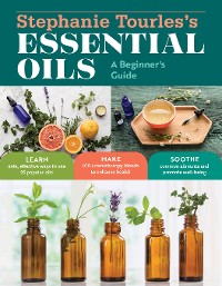Cover Stephanie Tourles's Essential Oils: A Beginner's Guide