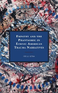 Cover Empathy and the Phantasmic in Ethnic American Trauma Narratives
