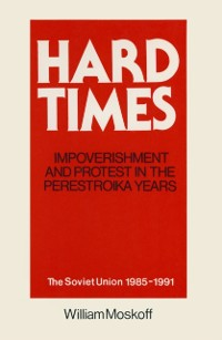 Cover Hard Times: Impoverishment and Protest in the Perestroika Years - Soviet Union, 1985-91