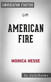 Cover American Fire: Love, Arson, and Life in a Vanishing Land byMonica Hesse | Conversation Starters