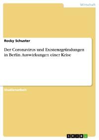 Cover Die Corona Virus und Existenzgründungen in Berlin. Auswirkungen einer Krise