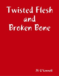 Cover Twisted Flesh and Broken Bone