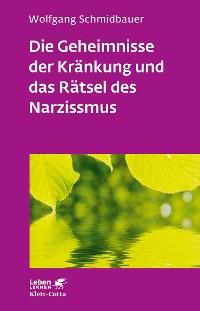 Cover Die Geheimnisse der Kränkung und das Rätsel des Narzissmus