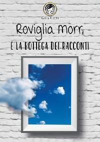 Cover Roviglia Morr e la Bottega dei racconti