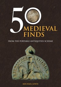 Cover 50 Medieval Finds from the Portable Antiquities Scheme