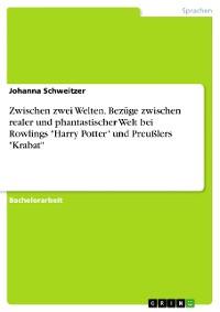 """Cover Zwischen zwei Welten. Bezüge zwischen realer und phantastischer Welt bei Rowlings """"Harry Potter"""" und Preußlers """"Krabat"""""""