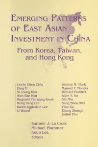 Cover Emerging Patterns of East Asian Investment in China: From Korea, Taiwan and Hong Kong