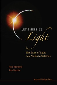 Cover Let There Be Light: The Story Of Light From Atoms To Galaxies