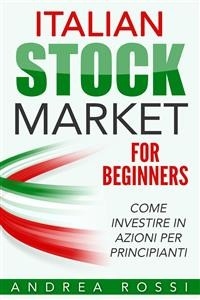 Cover Italian Stock Market for Beginners Book Come investire in azioni per principianti