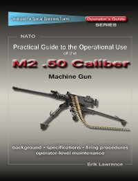 Cover Practical Guide to the Operational Use of the M2 .50 Caliber BMG