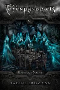 Cover Die Totenbändiger - Band 6: Unheilige Nacht