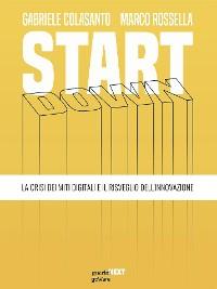 Cover Start down. La crisi dei miti digitali e il risveglio dell'innovazione