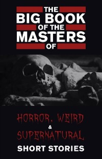 Cover Big Book of the Masters of Horror, Weird and Supernatural Short Stories: 120+ authors and 1000+ stories in one volume