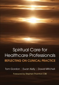 Cover Reflecting on Clinical Practice Spiritual Care for Healthcare Professionals