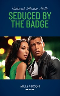 Cover Seduced By The Badge (Mills & Boon Heroes) (To Serve and Seduce, Book 1)