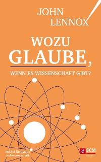 Cover Wozu Glaube, wenn es Wissenschaft gibt?