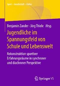 Cover Jugendliche im Spannungsfeld von Schule und Lebenswelt