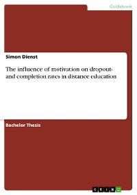 Cover The influence of motivation on dropout- and completion rates in distance education