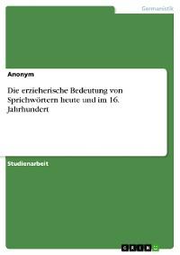 Cover Die erzieherische Bedeutung von Sprichwörtern heute und im 16. Jahrhundert