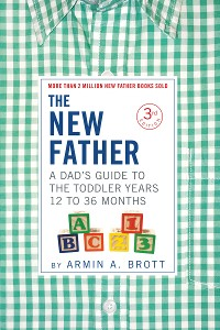Cover The New Father: A Dad's Guide to The Toddler Years, 12-36 Months (Third Edition)